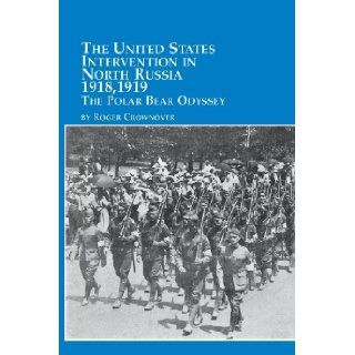 The United States Intervention in North Russia   1918, 1919 the Polar Bear Odyssey Roger Crownover 9780773408159 Books