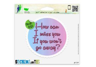 "How Can I Miss You Rude Funny Love Car Sticker Indoor Outdoor 4"" x 4"" Automotive"