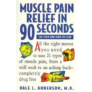 Muscle Pain Relief in Ninety Seconds The Fold & Hold Method Dale Anderson 9781565610583 Books