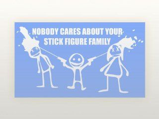 6 Inch Vinyl Decal   Nobody Cares About Your Stick Figure Family   Car Truck Notebook iPod iPad