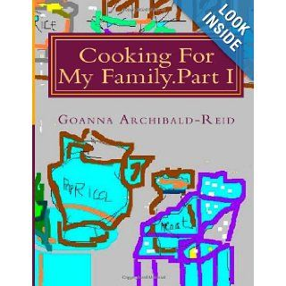 Cooking For My Family.Part I My Family Crafts and Hobbies Goanna Archibald Reid, Charles Archibald Reid 9781482532302 Books