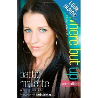 Nowhere but Up, Teen Edition The Story of Justin Bieber's Mom Pattie Mallette, A. J. Gregory 9780800722005 Books