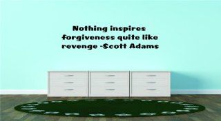 Nothing inspires forgiveness quite like revenge  Scott Adams Famous Inspirational Life Quote   Picture Art Image Living Room Bedroom Home Decor Peel & Stick Sticker Graphic Design Vinyl Wall Decal Size  8 Inches X 23 Inches   22 Colors Available