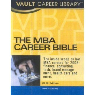 The MBA Career Bible The Vault Guide to Careers and Hiring for Business School Students and Recent Graduates (Vault MBA Career Bible) Vault Editors 9781581312843 Books