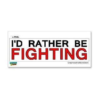 I'd Rather Be Fighting   Window Bumper Laptop Sticker Automotive