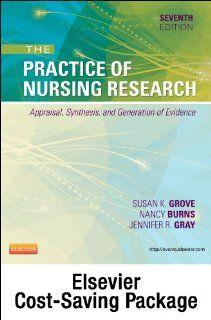 Study Guide for The Practice of Nursing Research   Pageburst E Book on VitalSource (Retail Access Card) Appraisal, Synthesis, and Generation of Evidence, 7e (9781455772506) Susan K. Grove PhD  RN  ANP BC  GNP BC, Nancy Burns PhD  RN  FCN  FAAN, Jennifer