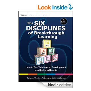 The Six Disciplines of Breakthrough Learning How to Turn Training and Development into Business Results eBook Calhoun W. Wick, Roy V. H. Pollock, Andy Jefferson Kindle Store