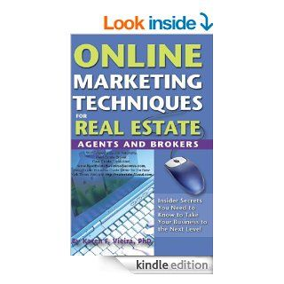 Online Marketing Techniques for Real Estate Agents and Brokers Insider Secrets You Need to Know to Take Your Business to the Next Level   Kindle edition by Karen F Vieira. Business & Money Kindle eBooks @ .