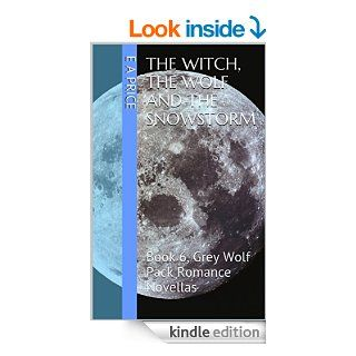 The Witch, the Wolf and the Snowstorm (Book 6, Grey Wolf Pack Romance Novellas) eBook E A Price Kindle Store