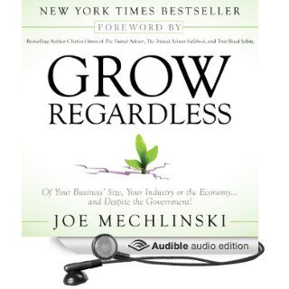 Grow Regardless Of Your Business's Size, Your Industry or the Economyand Despite the Government (Audible Audio Edition) Joe Mechlinski, Jon Goffena Books