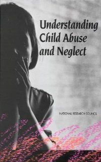 Understanding Child Abuse and Neglect (9780309048897) Panel on Research on Child Abuse and Neglect, Commission on Behavioral and Social Sciences and Education, Division of Behavioral and Social Sciences and Education, National Research Council Books