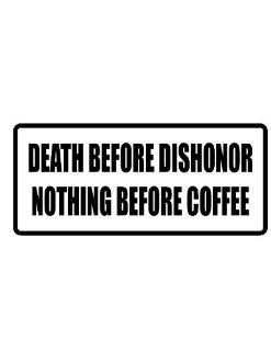 "8"" death before dishonor nothing before coffee funny saying Magnet for Auto Car Refrigerator or any metal surface."