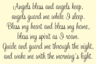 Angels bless and angels keep, angels guard me while I sleep. Bless my heart and bless my home, bless my spirit as I roam. Guide and guard me through the night, and wake me with the morning's light. Vinyl wall art Inspirational quotes and saying home de
