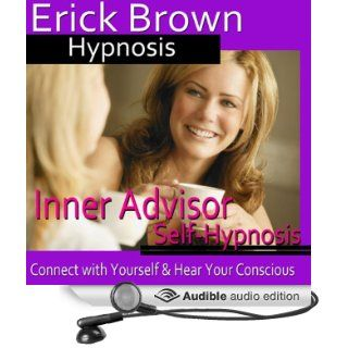 Inner Advisor Hypnosis Connect with Yourself, Hear Your Conscious, Spirit Guide, Hypnosis Self Help, Binaural Beats Nlp (Audible Audio Edition) Erick Brown Hypnosis Books