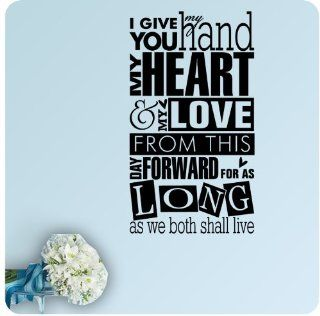 I Give You My Hand, My Heart and My Love From This Day Forward As Long As We Both Shall Live Wedding Anniversary Celebration Party Gift Wall Decal Quote Large Sticker ART Mural Large Nice Bride Love Decoration Decor